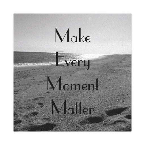 make every moment matter_quote_s